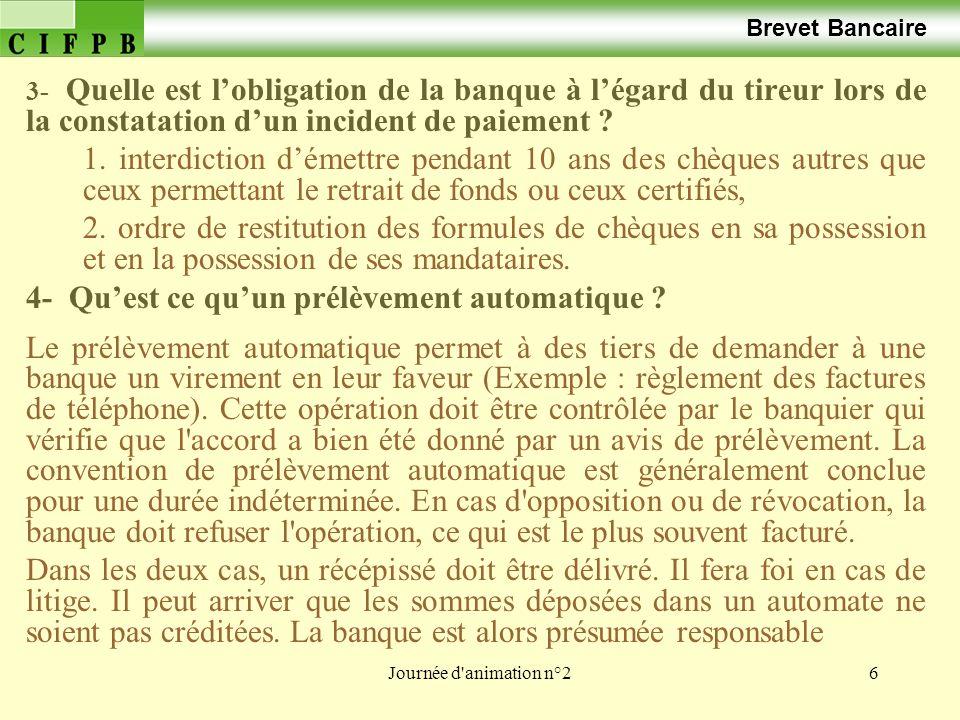 Journée d'animation n°26 Brevet Bancaire 3- Quelle est lobligation de la banque à légard du tireur lors de la constatation dun incident de paiement ?