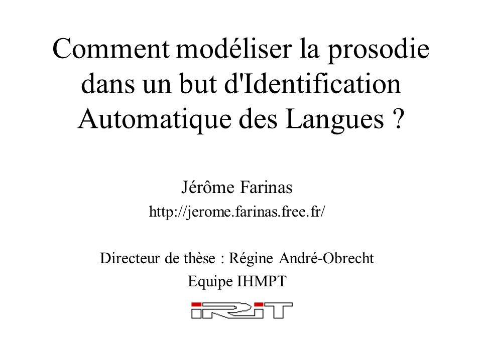 Comment modéliser la prosodie dans un but d'Identification Automatique des Langues ? Jérôme Farinas http://jerome.farinas.free.fr/ Directeur de thèse