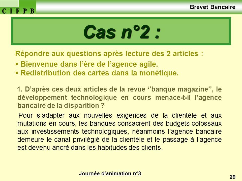 Journée d'animation n°3 29 1. Daprès ces deux articles de la revue banque magazine, le développement technologique en cours menace-t-il lagence bancai