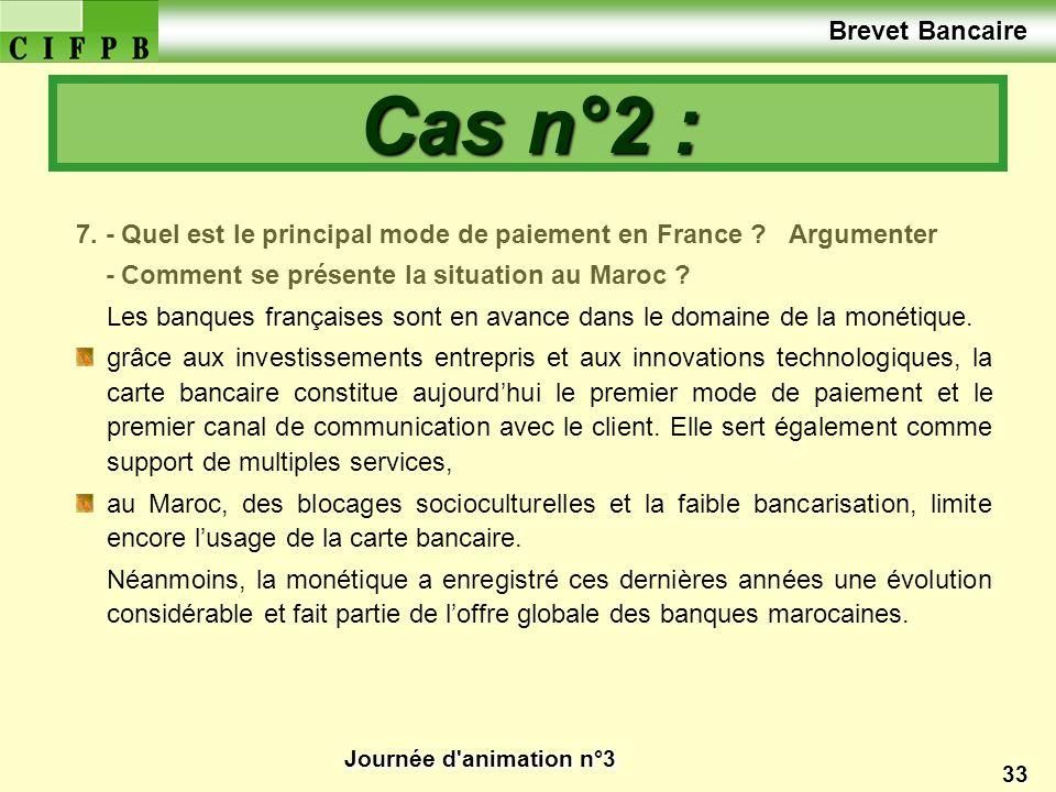 Journée d'animation n°3 33 7. - Quel est le principal mode de paiement en France ? Argumenter - Comment se présente la situation au Maroc ? Les banque