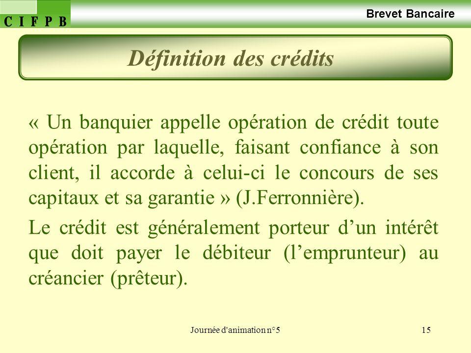 Journée d animation n°515 Brevet Bancaire « Un banquier appelle opération de crédit toute opération par laquelle, faisant confiance à son client, il accorde à celui-ci le concours de ses capitaux et sa garantie » (J.Ferronnière).
