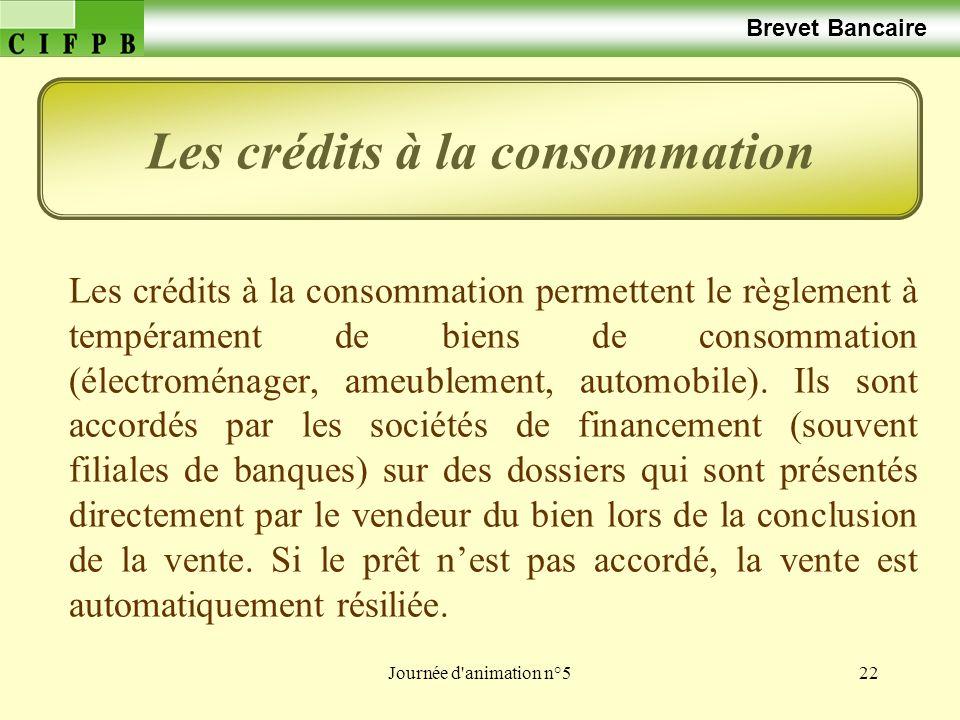 Journée d animation n°522 Brevet Bancaire Les crédits à la consommation permettent le règlement à tempérament de biens de consommation (électroménager, ameublement, automobile).