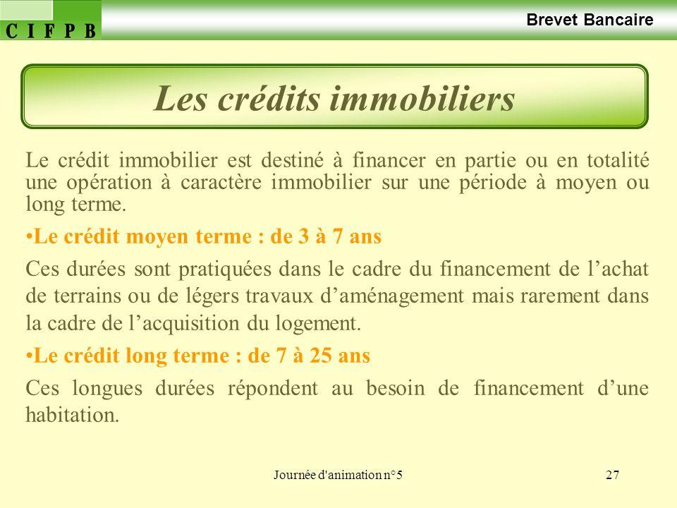 Journée d animation n°527 Brevet Bancaire Le crédit immobilier est destiné à financer en partie ou en totalité une opération à caractère immobilier sur une période à moyen ou long terme.