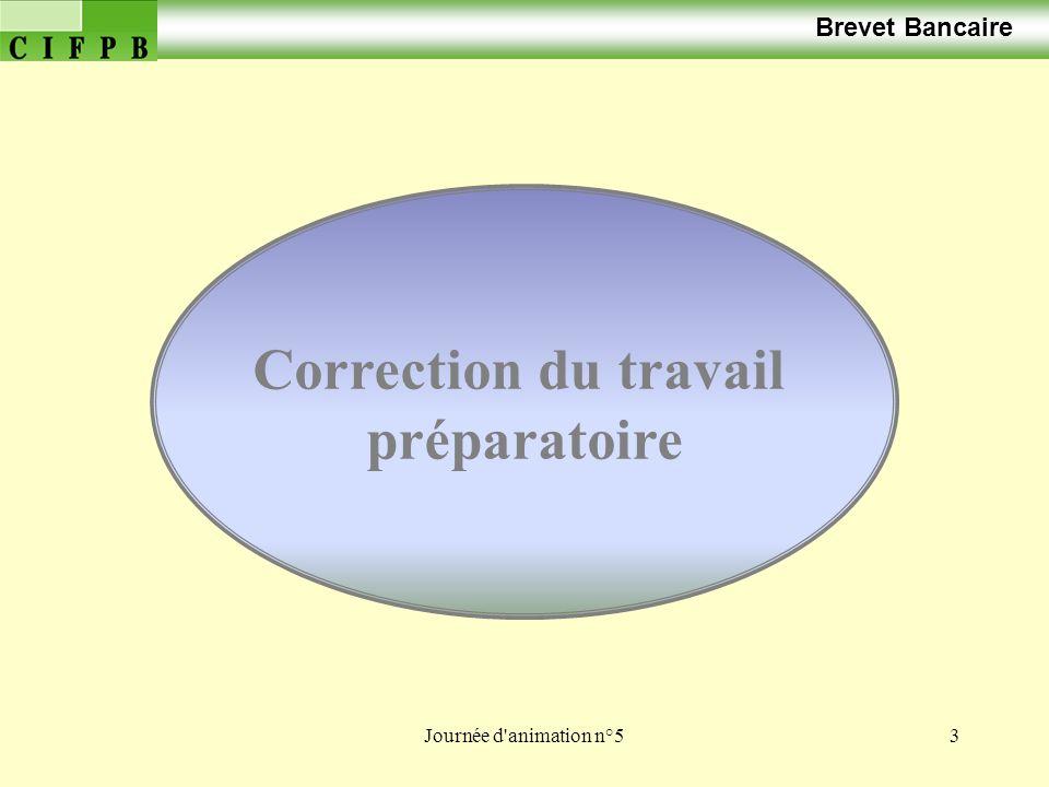 Journée d animation n°53 Brevet Bancaire Correction du travail préparatoire