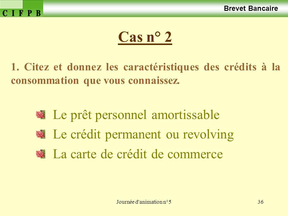 Journée d animation n°536 Cas n° 2 Brevet Bancaire 1.