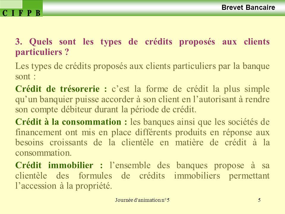 Journée d animation n°516 Brevet Bancaire Crédit de trésorerie : cest la forme de crédit la plus simple quun banquier puisse accorder à son client en lautorisant à rendre son compte débiteur durant la période de crédit.