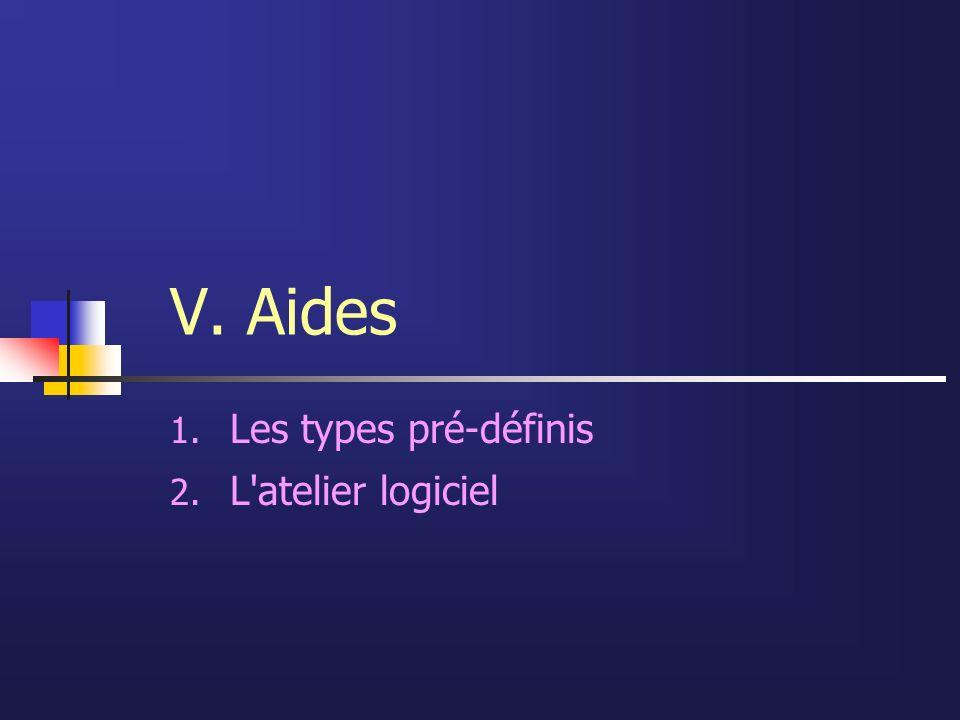 V. Aides 1. Les types pré-définis 2. L'atelier logiciel