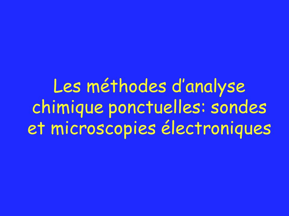 Les méthodes danalyse chimique ponctuelles: sondes et microscopies électroniques