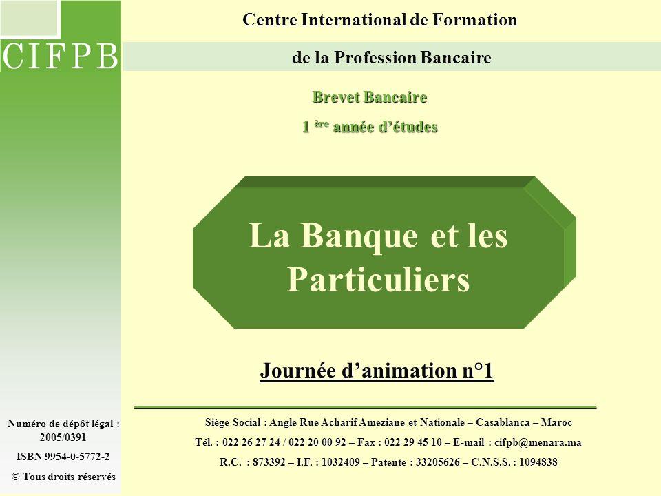 La Banque et les Particuliers Centre International de Formation de la Profession Bancaire Brevet Bancaire 1 ère année détudes Journée danimation n°1 S