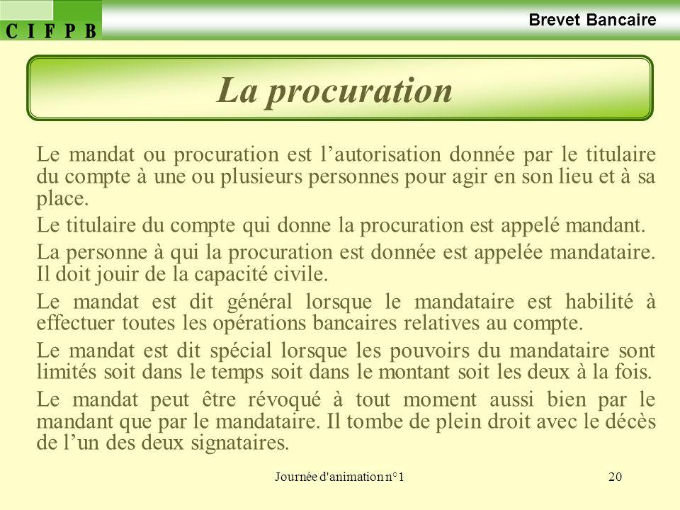 Journée d'animation n°120 Brevet Bancaire Le mandat ou procuration est lautorisation donnée par le titulaire du compte à une ou plusieurs personnes po