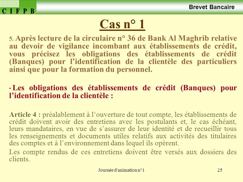 Journée d'animation n°125 Cas n° 1 Brevet Bancaire 5. Après lecture de la circulaire n° 36 de Bank Al Maghrib relative au devoir de vigilance incomban