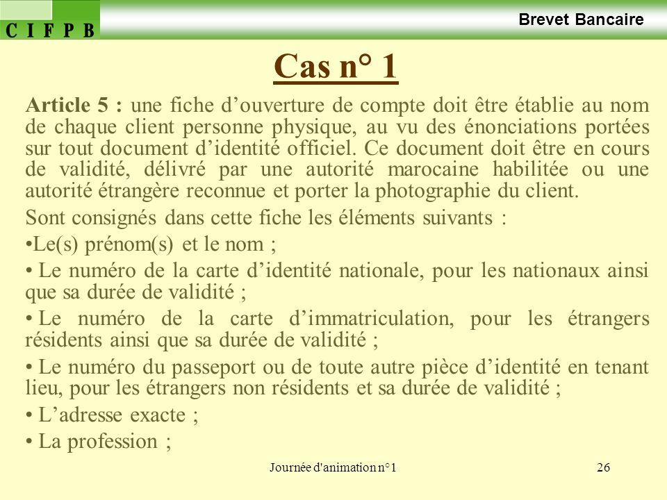 Journée d'animation n°126 Cas n° 1 Brevet Bancaire Article 5 : une fiche douverture de compte doit être établie au nom de chaque client personne physi