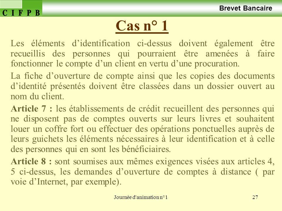 Journée d'animation n°127 Cas n° 1 Brevet Bancaire Les éléments didentification ci-dessus doivent également être recueillis des personnes qui pourraie