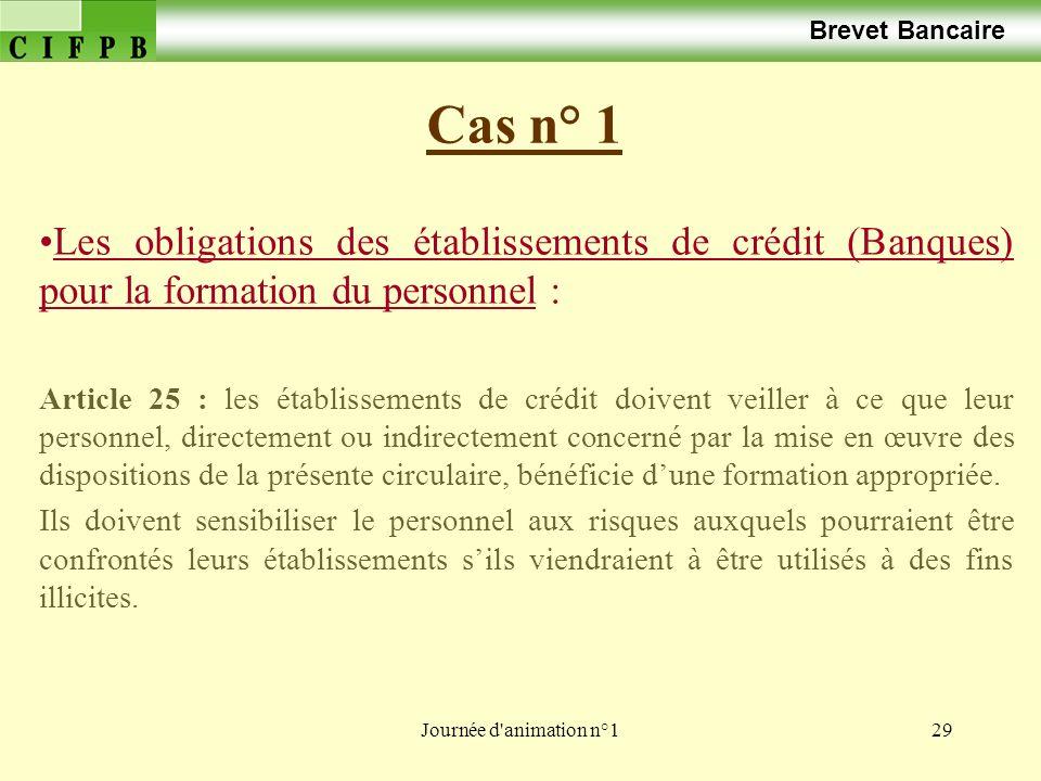 Journée d'animation n°129 Cas n° 1 Brevet Bancaire Les obligations des établissements de crédit (Banques) pour la formation du personnel : Article 25