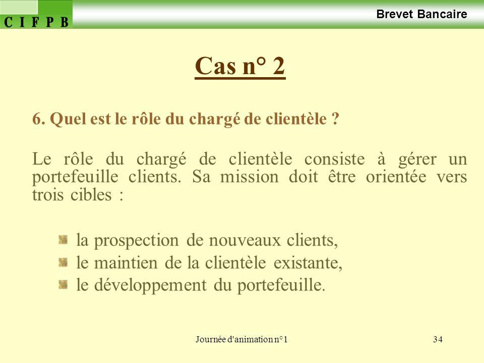 Journée d'animation n°134 Cas n° 2 Brevet Bancaire 6. Quel est le rôle du chargé de clientèle ? Le rôle du chargé de clientèle consiste à gérer un por