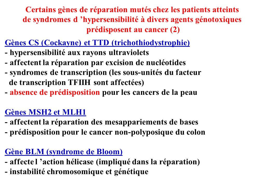 Certains gènes de réparation mutés chez les patients atteints de syndromes d hypersensibilité à divers agents génotoxiques prédisposent au cancer (2)