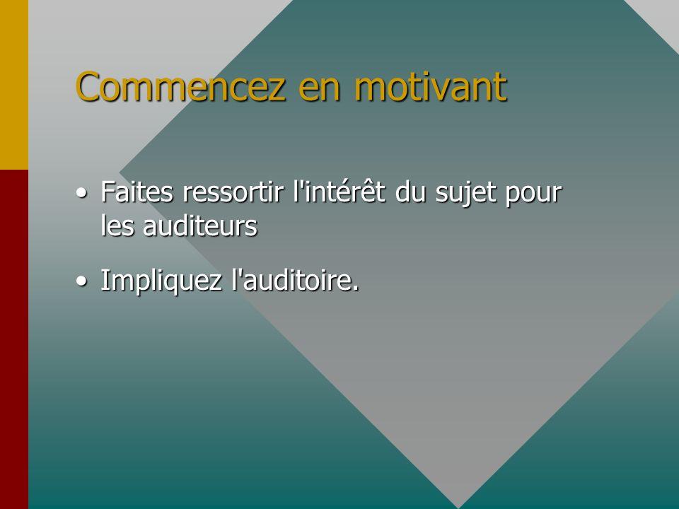 Commencez en motivant Faites ressortir l'intérêt du sujet pour les auditeursFaites ressortir l'intérêt du sujet pour les auditeurs Impliquez l'auditoi