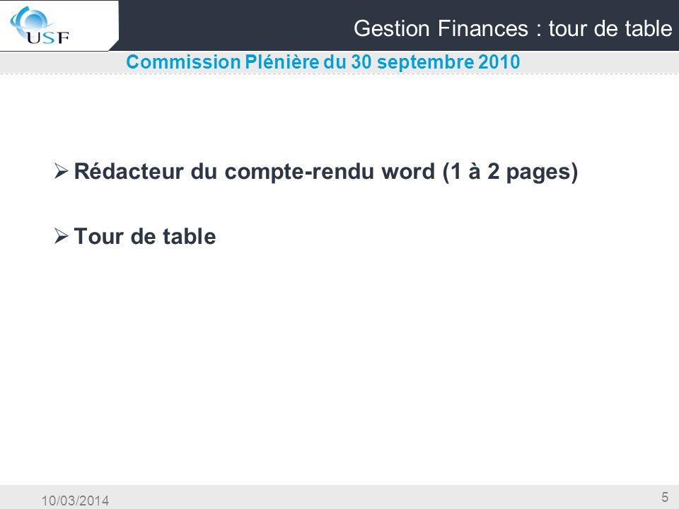 10/03/2014 5 Gestion Finances : tour de table Rédacteur du compte-rendu word (1 à 2 pages) Tour de table Commission Plénière du 30 septembre 2010