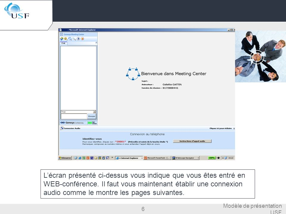 6 Modèle de présentation USF Lécran présenté ci-dessus vous indique que vous êtes entré en WEB-conférence. Il faut vous maintenant établir une connexi