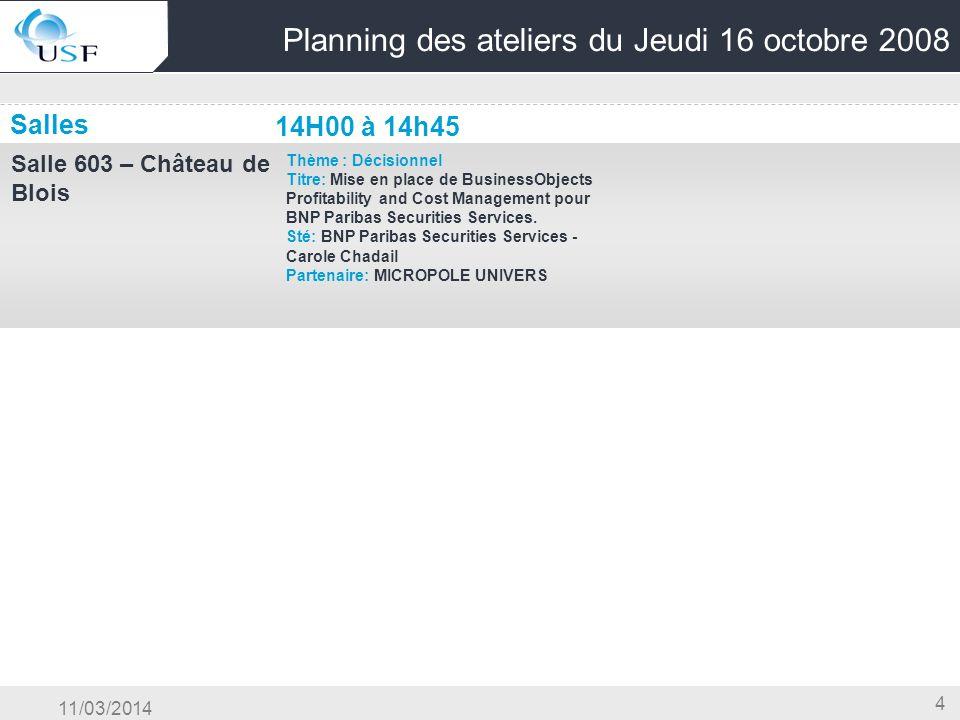 11/03/2014 4 Planning des ateliers du Jeudi 16 octobre 2008 Salles 14H00 à 14h45 Salle 603 – Château de Blois Thème : Décisionnel Titre: Mise en place