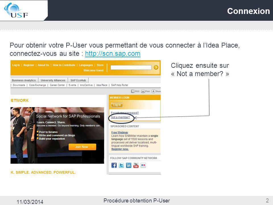 11/03/2014 Procédure obtention P-User 2 Connexion Pour obtenir votre P-User vous permettant de vous connecter à lIdea Place, connectez-vous au site :