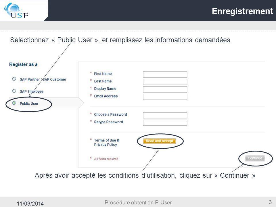 11/03/2014 3 Enregistrement Sélectionnez « Public User », et remplissez les informations demandées. Procédure obtention P-User Après avoir accepté les