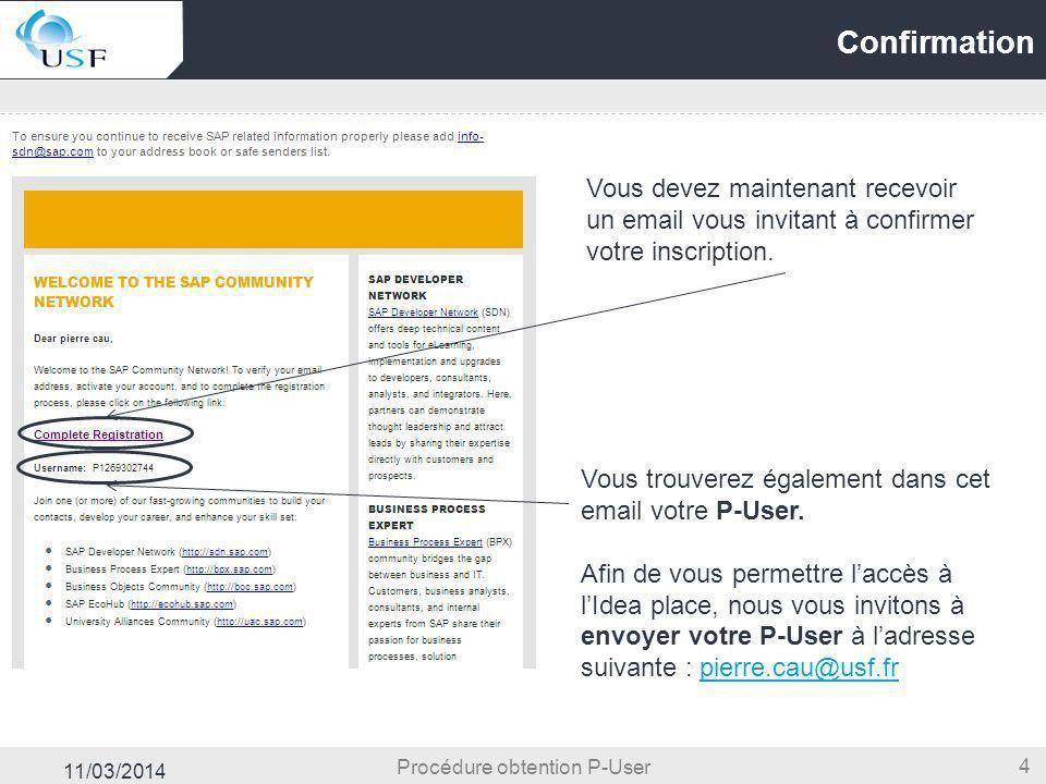 11/03/2014 4 Confirmation Procédure obtention P-User Vous devez maintenant recevoir un email vous invitant à confirmer votre inscription. Vous trouver