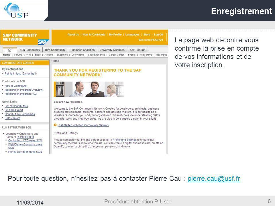 11/03/2014 6 Enregistrement Procédure obtention P-User La page web ci-contre vous confirme la prise en compte de vos informations et de votre inscript