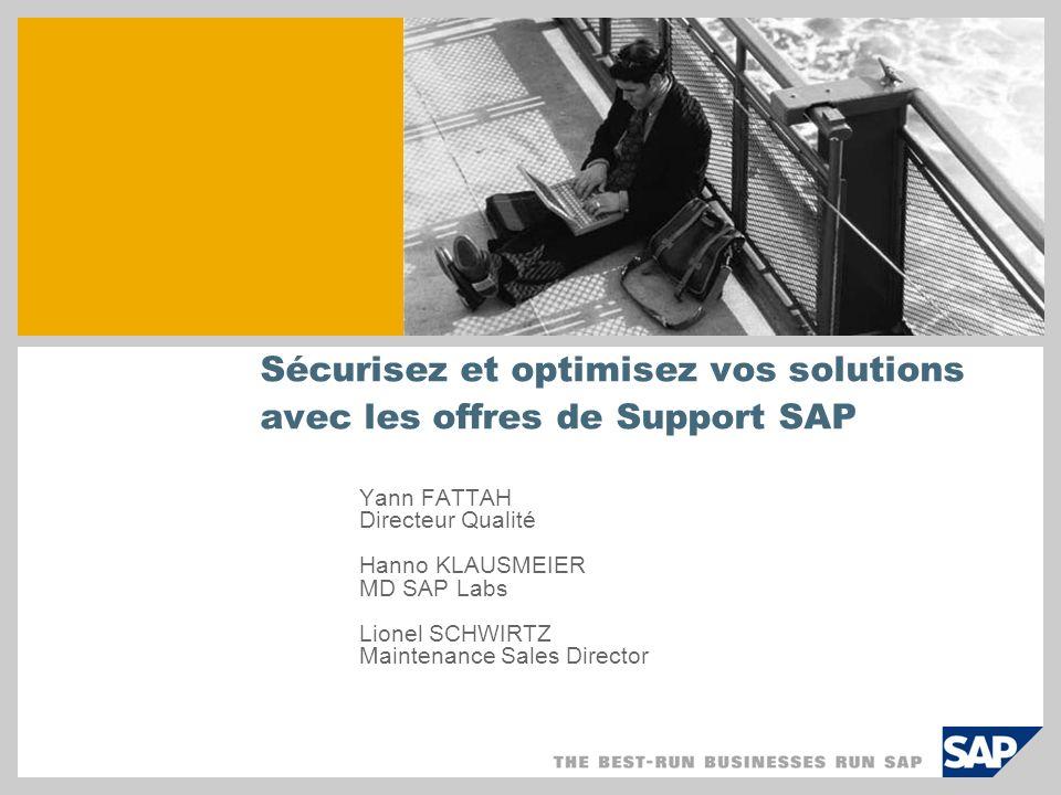 Sécurisez et optimisez vos solutions avec les offres de Support SAP Yann FATTAH Directeur Qualité Hanno KLAUSMEIER MD SAP Labs Lionel SCHWIRTZ Mainten