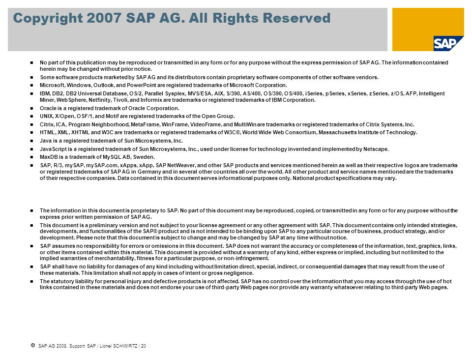 SAP AG 2008, Support SAP / Lionel SCHWIRTZ / 20 No part of this publication may be reproduced or transmitted in any form or for any purpose without th