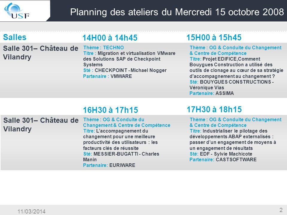 11/03/2014 2 Planning des ateliers du Mercredi 15 octobre 2008 Salles 14H00 à 14h45 15H00 à 15h45 Salle 301– Château de Vilandry OG & Conduite du Chan