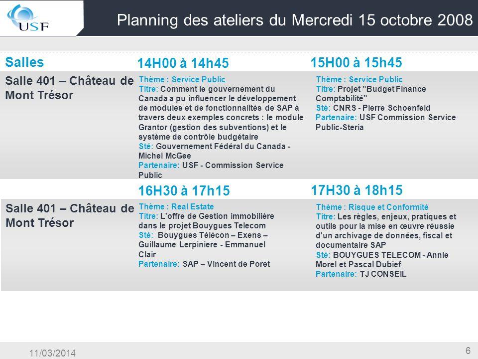 11/03/2014 6 Planning des ateliers du Mercredi 15 octobre 2008 Salles 14H00 à 14h45 15H00 à 15h45 Salle 401 – Château de Mont Trésor OG & Conduite du