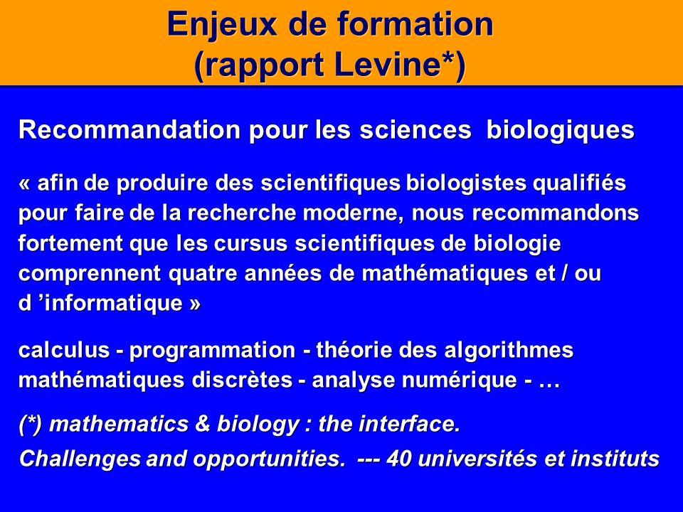 Enjeux de formation (rapport Levine*) Recommandation pour les sciences biologiques « afin de produire des scientifiques biologistes qualifiés pour fai