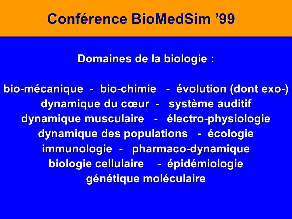 Conférence BioMedSim 99 Domaines de la biologie : bio-mécanique - bio-chimie - évolution (dont exo-) dynamique du cœur - système auditif dynamique mus