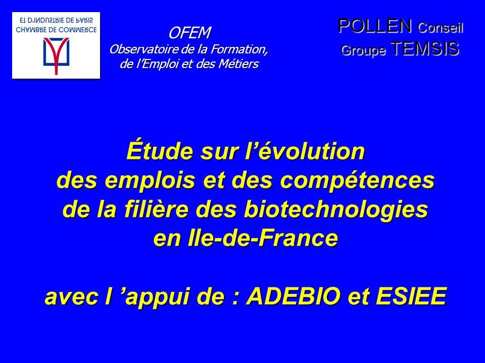 Étude sur lévolution des emplois et des compétences de la filière des biotechnologies en Ile-de-France avec l appui de : ADEBIO et ESIEE POLLEN Consei