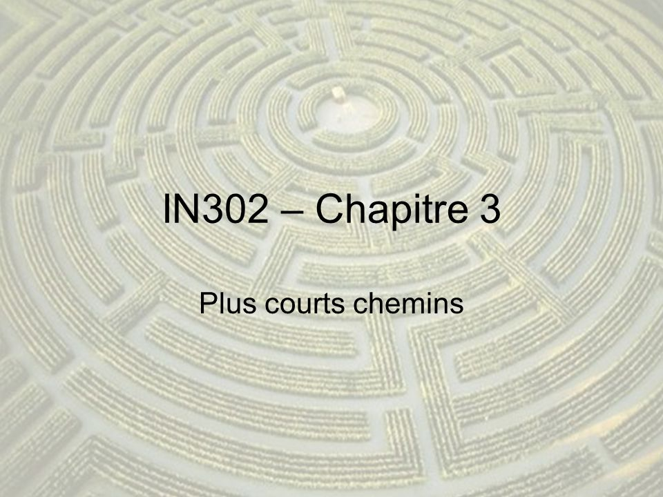 IN302 – Chapitre 3 Plus courts chemins