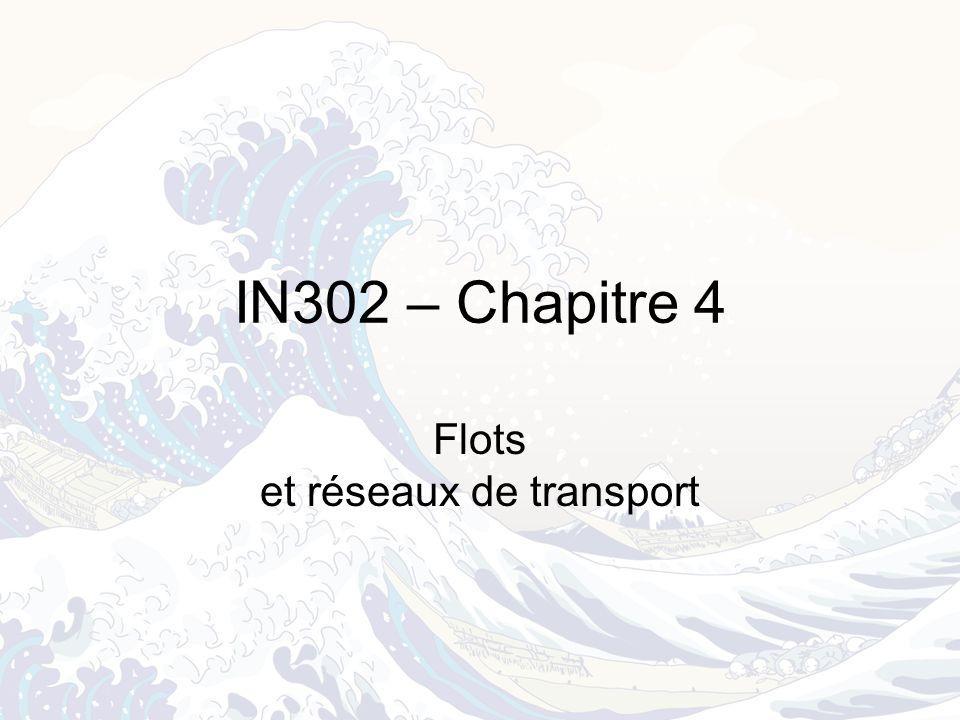IN302 – Chapitre 4 Flots et réseaux de transport