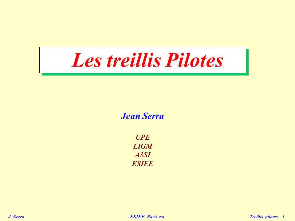 J. Serra ESIEE Paris-est Treillis pilotes 1 Les treillis Pilotes Jean Serra UPE LIGM A3SI ESIEE