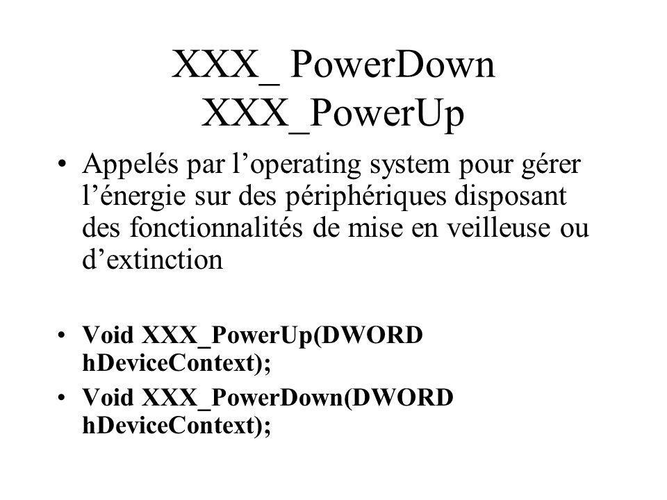 XXX_ PowerDown XXX_PowerUp Appelés par loperating system pour gérer lénergie sur des périphériques disposant des fonctionnalités de mise en veilleuse