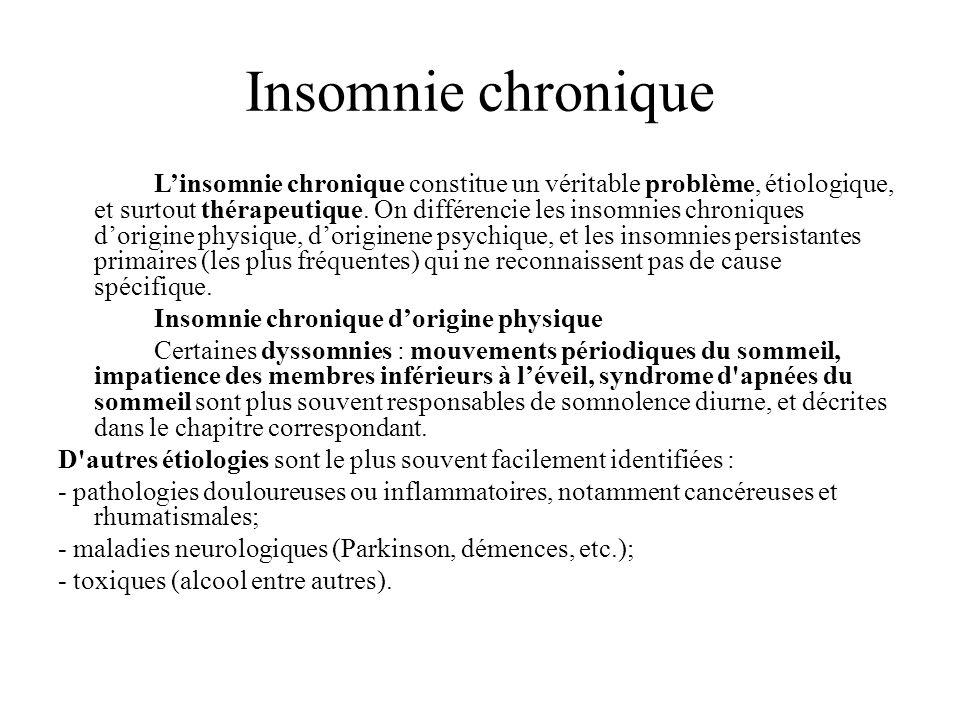 Insomnie chronique Linsomnie chronique constitue un véritable problème, étiologique, et surtout thérapeutique. On différencie les insomnies chroniques