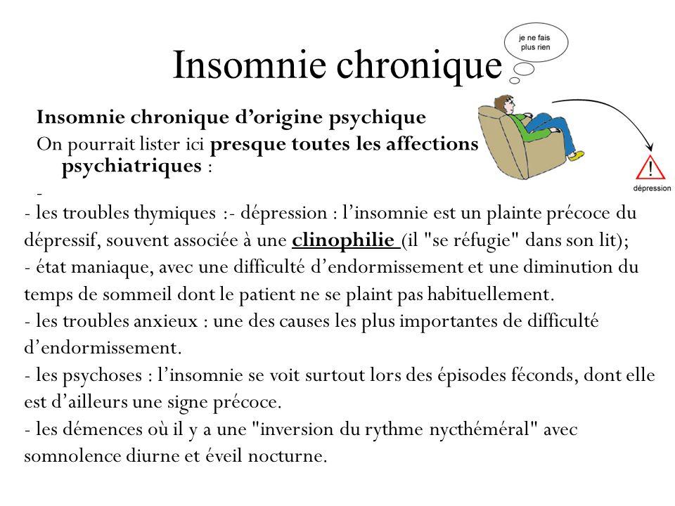 Insomnie chronique Insomnie chronique dorigine psychique On pourrait lister ici presque toutes les affections psychiatriques : - - les troubles thymiq