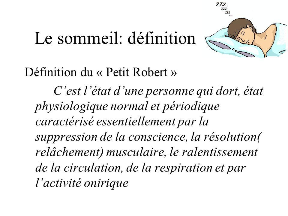 Le sommeil: définition Définition du « Petit Robert » Cest létat dune personne qui dort, état physiologique normal et périodique caractérisé essentiel