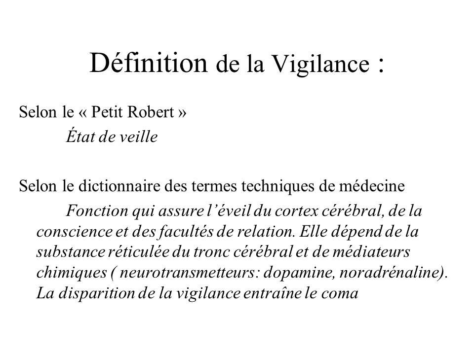 Définition de la Vigilance : Selon le « Petit Robert » État de veille Selon le dictionnaire des termes techniques de médecine Fonction qui assure léve