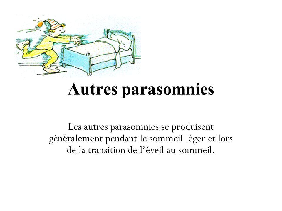 Autres parasomnies Les autres parasomnies se produisent généralement pendant le sommeil léger et lors de la transition de léveil au sommeil.