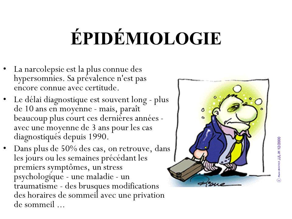 ÉPIDÉMIOLOGIE La narcolepsie est la plus connue des hypersomnies. Sa prévalence n'est pas encore connue avec certitude. Le délai diagnostique est souv