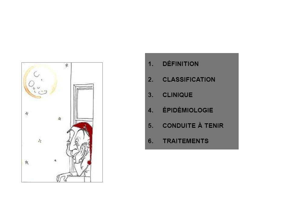 1.DÉFINITION 2.CLASSIFICATION 3.CLINIQUE 4.ÉPIDÉMIOLOGIE 5.CONDUITE À TENIR 6.TRAITEMENTS