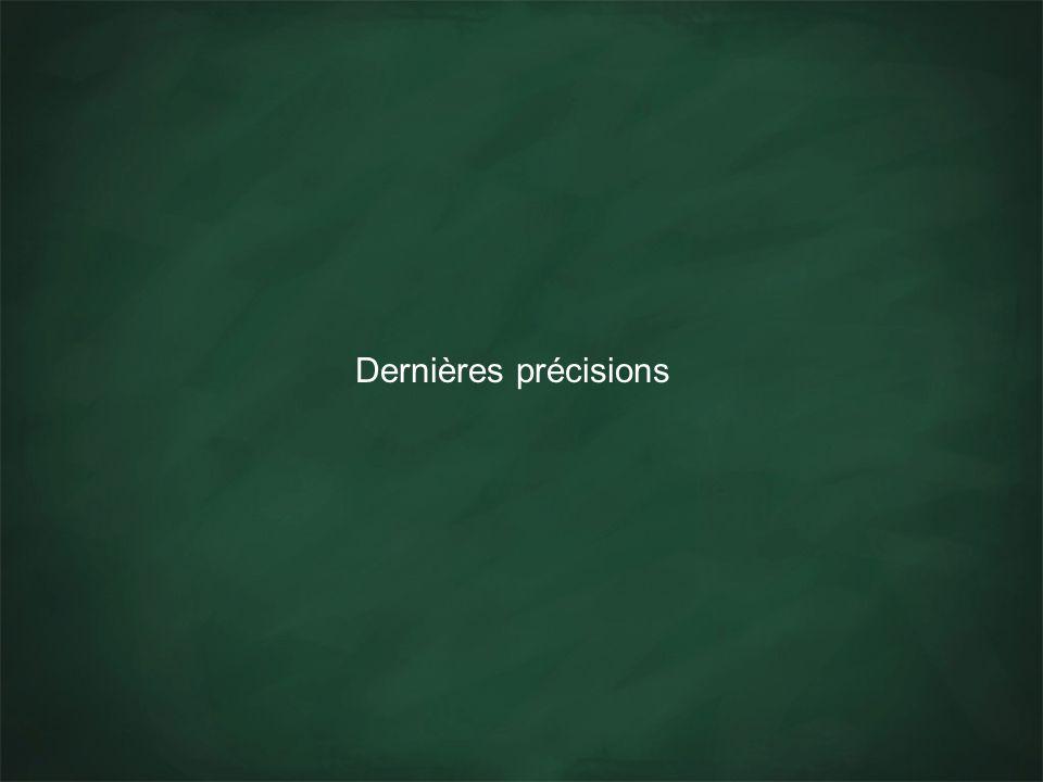 Dernières précisions