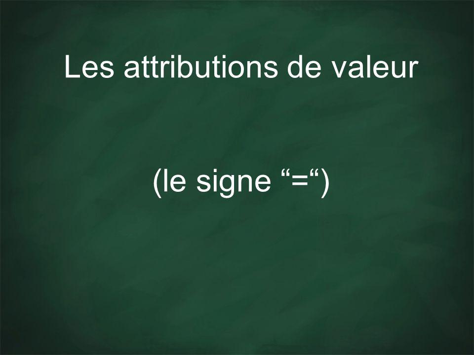 Les attributions de valeur (le signe =)