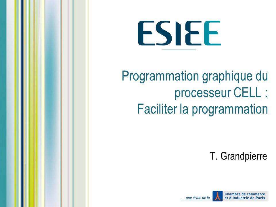 Programmation graphique du processeur CELL : Faciliter la programmation T. Grandpierre