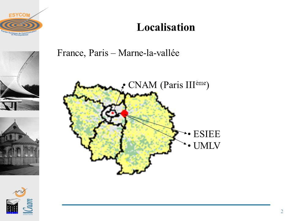 2 Localisation France, Paris – Marne-la-vallée CNAM (Paris III ème ) ESIEE UMLV